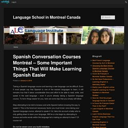 Spanish Conversation Courses Montréal – Some Important Things That Will Make Learning Spanish Easier