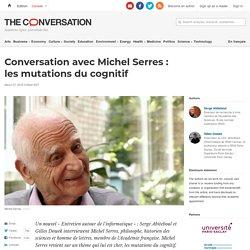 Conversation avec MichelSerres: lesmutations ducognitif