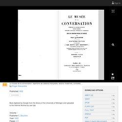 """Roger Alexandre, """"Le Musée de la conversation : Répertoire de citations françaises, dictons modernes, curiosités littéraires, historiques et anecdotiques"""", 1902"""
