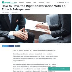 How to Have the Right Conversation With an Edtech Salesperson