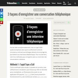 3 façons d'enregistrer une conversation téléphonique