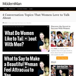 4 Conversation Topics That Women Love to Talk About