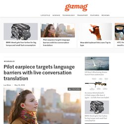 Pilot earpiece targets language barriers with live conversation translation