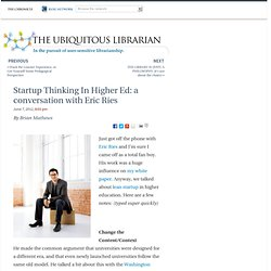 Startup Thinking In Higher Ed: a conversation with Eric Ries - The Ubiquitous Librarian