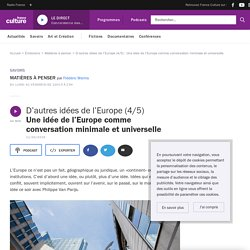 D'autres idées de l'Europe (4/5) : Une idée de l'Europe comme conversation minimale et universelle