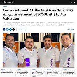 Conversational AI Startup GenieTalk Bags Angel Investment of $750k At $10 Mn Valuation