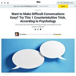 Want to Make Difficult Conversations Easy? Try This 1 Counterintuitive Trick, According to Psychology