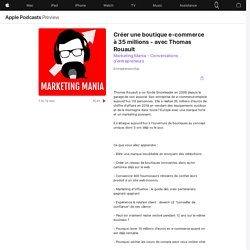 Marketing Mania - Conversations d'entrepreneurs: Créer une boutique e-commerce à 35 millions - avec Thomas Rouault on Apple Podcasts