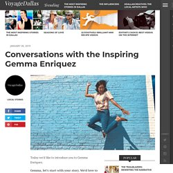 Conversations with the Inspiring Gemma Enriquez - Voyage Dallas Magazine