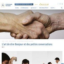 L'art de dire Bonjour et des petites conversations - Cabinet de Kinésiologie à Marseille