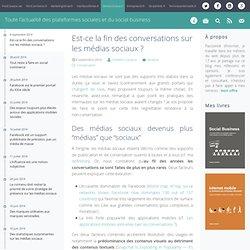 Est-ce la fin des conversations sur les médias sociaux ? - MediasSociaux.fr