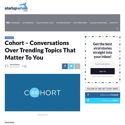 Cohort - Conversations Over Trending Topics That Matter To You