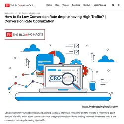 How to fix Low Conversion Rate despite having High Traffic?