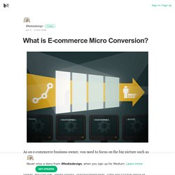 What is E-commerce Micro Conversion? – iMediadesign – Medium