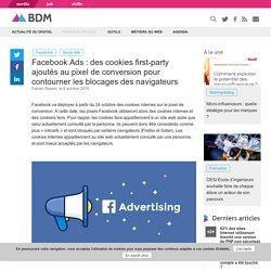 Facebook Ads : des cookies first-party ajoutés au pixel de conversion pour contourner les blocages des navigateurs