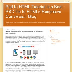 Psd to HTML Tutorial is a Best PSD file to HTML5 Respnsive Conversion Blog: How to convert PSD to responsive HTML or WordPress with Bootstrap