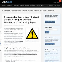 Designing for Conversion – 8 Visual Design Techniques to Focus Attention on Your Landing Pages