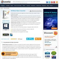 DVDFab Video Converter - Le logiciel de conversion audio/vidéo le plus souple et simple d'utilisation du marché!