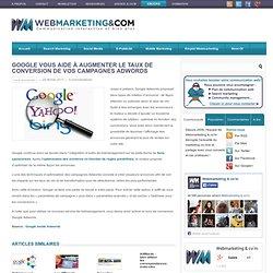 Google vous aide à augmenter le taux de conversion de vos campagnes Adwords