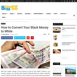 How to Convert Your Black Money to White - SmuGG BuGG