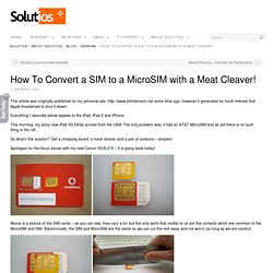 How To Convert a SIM to a MicroSIM with a Meat Cleaver!
