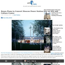 Renzo Piano to Convert Moscow Power Station into an Arts and Culture Center