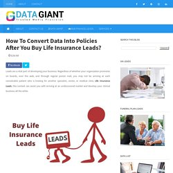 How To Convert Data Into Policies After You Buy Life Insurance Leads?