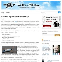 Convert a regional jet into a business jet - Golf Hotel Whiskey