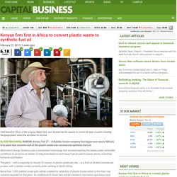 Kenyan firm first in Africa to convert plastic waste to synthetic fuel oil - Capital Business