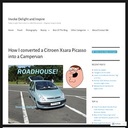 How I converted a Citroen Xsara Picasso into a Campervan – Invoke Delight and Inspire