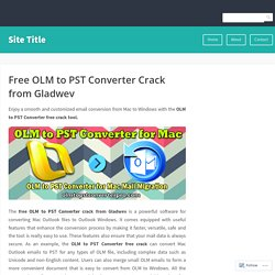 Free OLM to PST Converter Crack from Gladwev – Site Title