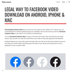 FBtube converter - Legal way to facebook video download on Android, iPhone & Mac