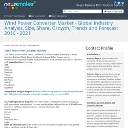Wind Power Converter Market - Global Industry Analysis, Size, Share, Growth, Trends and Forecast 2016 - 2021