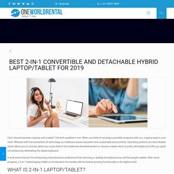 BEST 2-IN-1 CONVERTIBLE AND DETACHABLE HYBRID LAPTOP/TABLET FOR 2019 - One World Rental Australia