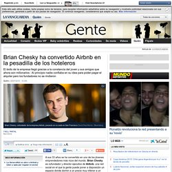 Brian Chesky ha convertido Airbnb en la pesadilla de los hoteleros