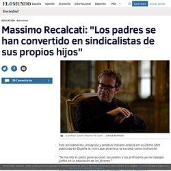 """Massimo Recalcati: """"Los padres se han convertido en sindicalistas de sus propios hijos"""""""