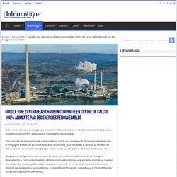 Google : une centrale au charbon convertie en centre de calcul 100% alimenté par des énergies renouvelables