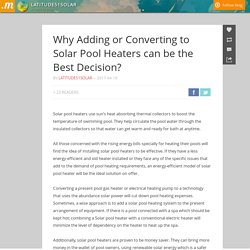 Why Adding or Converting to Solar Pool Heaters can be the Best Decision?
