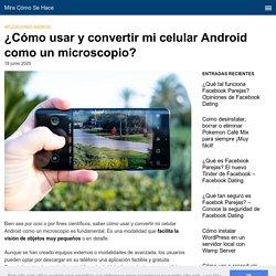 ¿Cómo Usar y Convertir mi Celular Android como un Microscopio?
