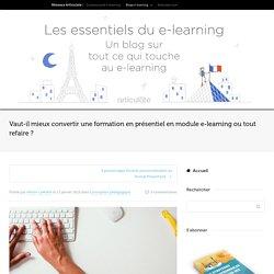 Vaut-il mieux convertir une formation en présentiel en module e-learning ou tout refaire ?