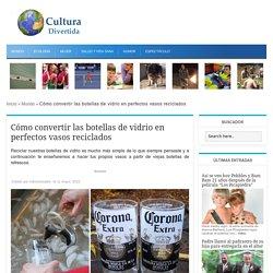 Cómo convertir las botellas de vidrio en perfectos vasos reciclados - Cultura Divertida