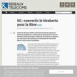 6G : convertir le térahertz pour la fibre - Actualités RT Réseaux
