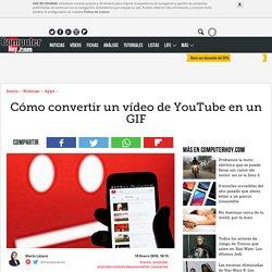 Cómo convertir un vídeo de YouTube en un GIF - ComputerHoy.com