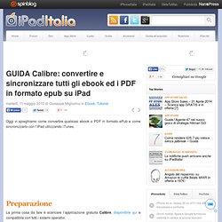 GUIDA Calibre: convertire e sincronizzare tutti gli ebook ed i PDF in formato epub su iPad