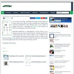 Format Factory, Le convertisseur gratuit de fichiers multimédia - Astuces informatiques