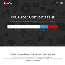 Convertisseur YouTube : YouTube MP3 et YouTube MP4 gratuit - noTube