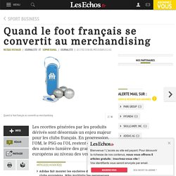 Quand le foot français se convertit au merchandising, Sport Business