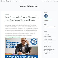 Avoid Conveyancing Fraud by Choosing the Right Conveyancing Solicitor in London - legendsolicitors's blog