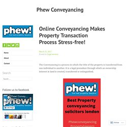 Online Conveyancing Makes Property Transaction Process Stress-free! – Phew Conveyancing