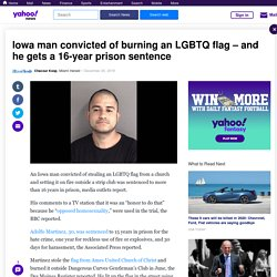 Iowa man convicted of burning an LGBTQ flag – and he gets a 16-year prison sentence